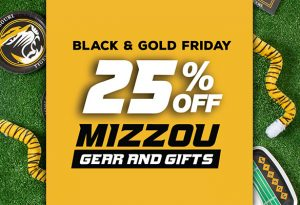 """Text in a gold background """"Black & Gold Friday, 25% off Mizzou Gear and Gifts""""."""